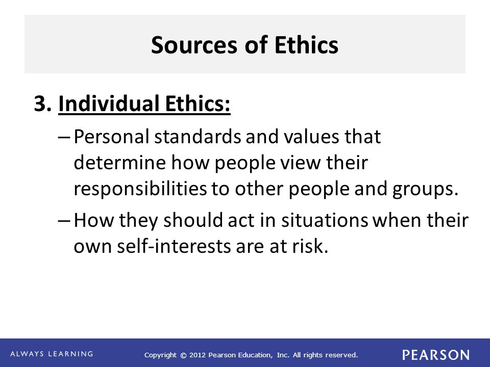 Sources of Ethics 3. Individual Ethics: