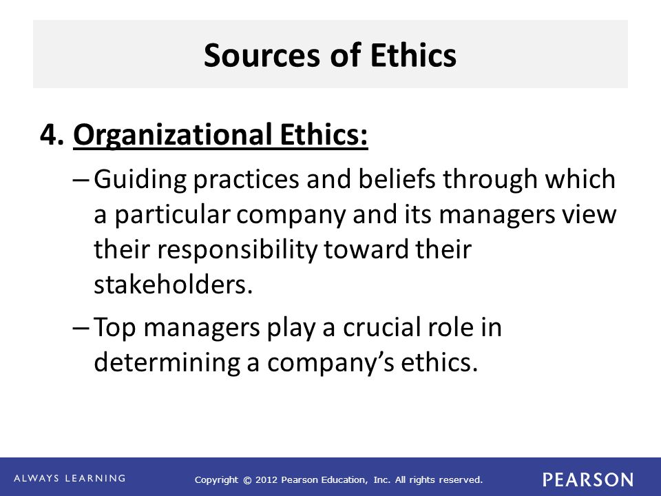 Sources of Ethics 4. Organizational Ethics: