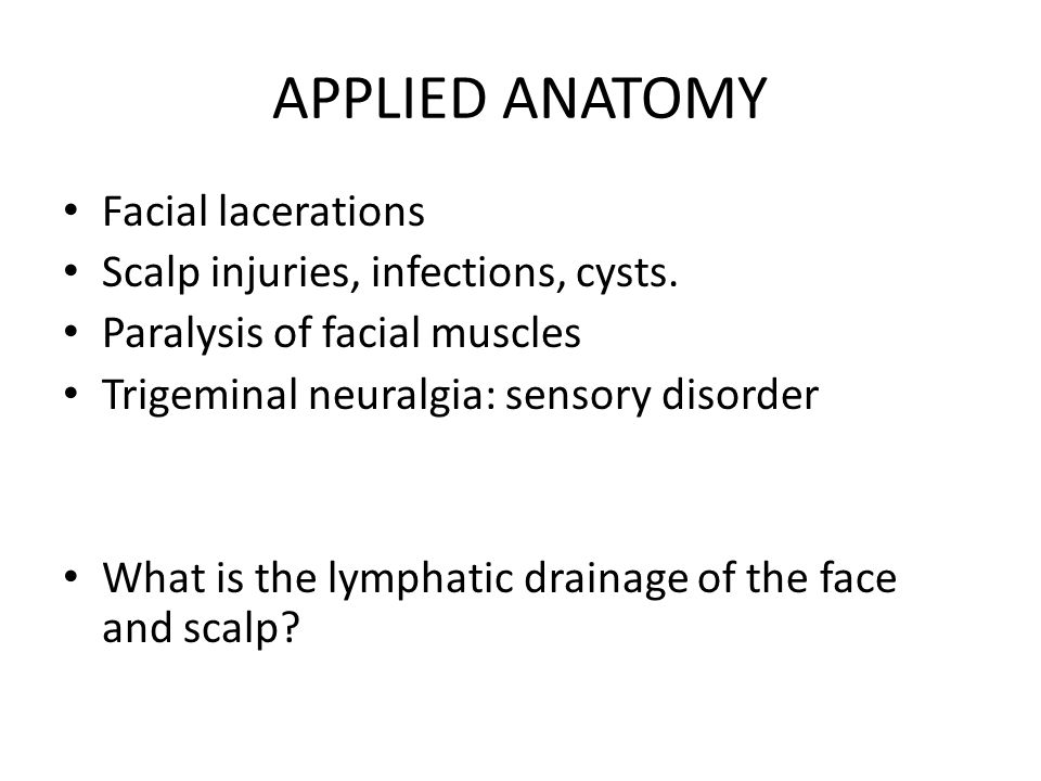 APPLIED ANATOMY Facial lacerations Scalp injuries, infections, cysts.