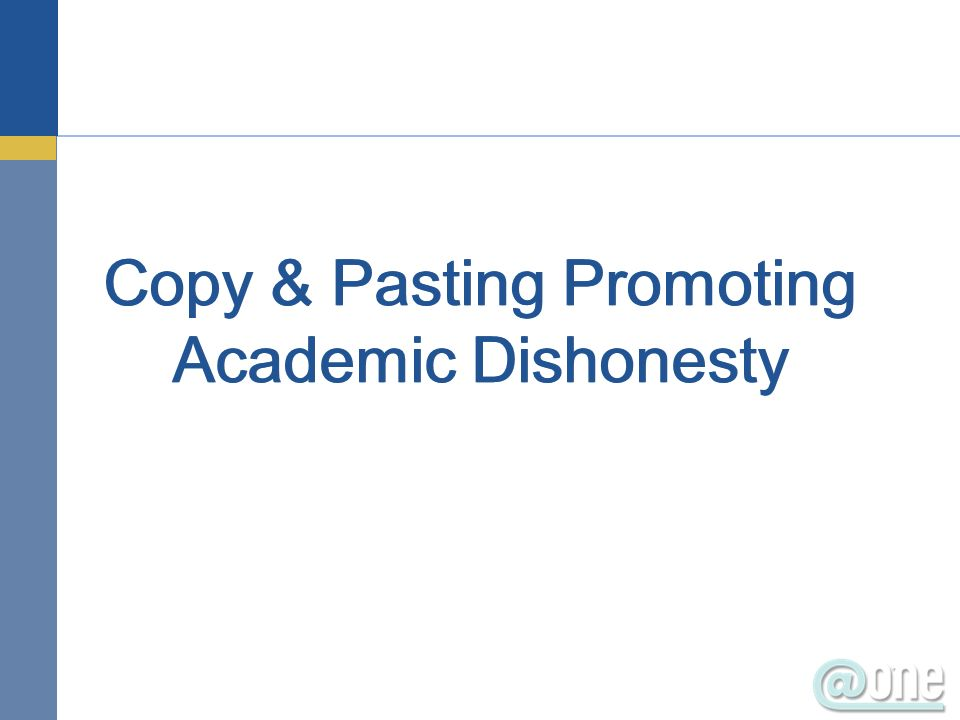 Copy & Pasting Promoting Academic Dishonesty