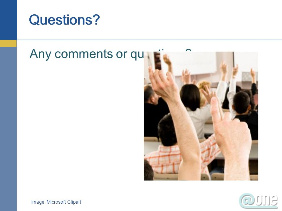Questions Any comments or questions Image: Microsoft Clipart 84