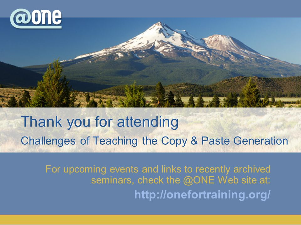 Thank you for attending Challenges of Teaching the Copy & Paste Generation
