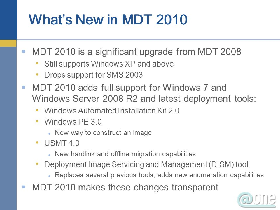 What's New in MDT 2010 MDT 2010 is a significant upgrade from MDT 2008