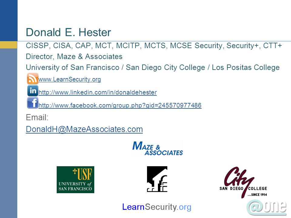 Donald E. Hester CISSP, CISA, CAP, MCT, MCITP, MCTS, MCSE Security, Security+, CTT+ Director, Maze & Associates.