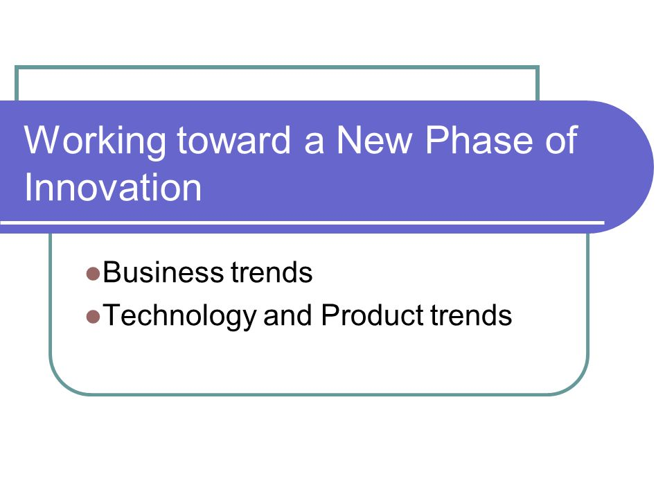 Working toward a New Phase of Innovation