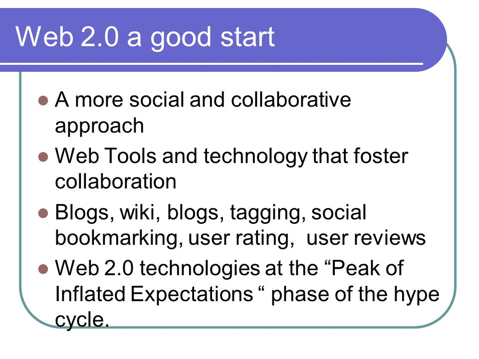 Web 2.0 a good start A more social and collaborative approach