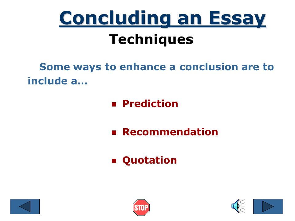 ways of concluding essays Consider these examples of resounding speech conclusions from patrick henry, william jennings bryant and winston churchill you can learn from these to spark your creative energy and capture the spirit of ending with a bang on the brink of the american revolution, the colonists were debating the war.