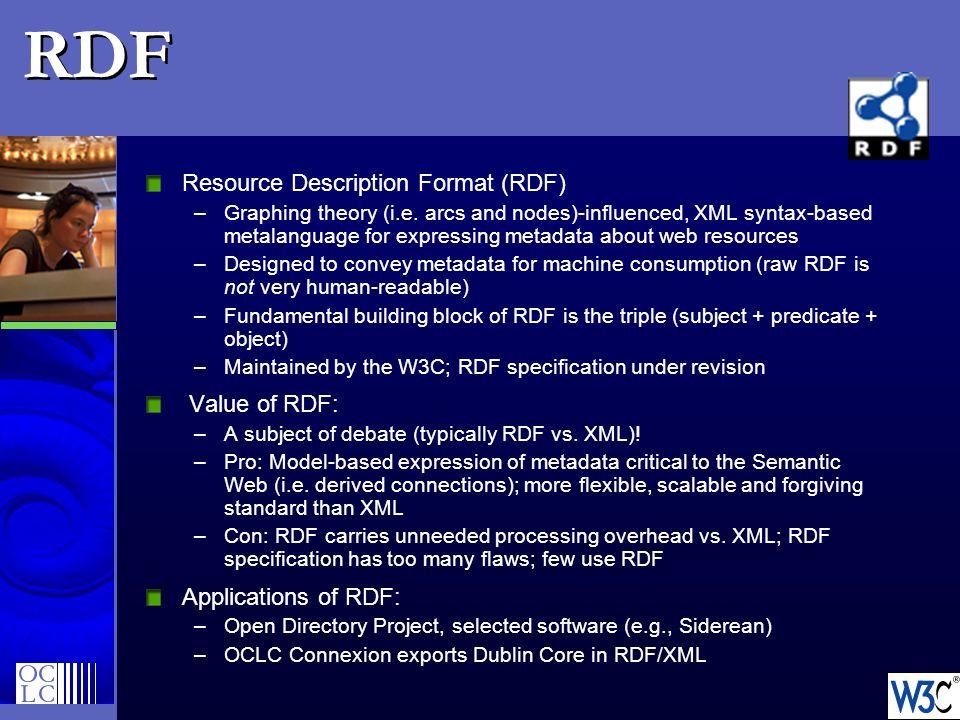 RDF Resource Description Format (RDF) Value of RDF: