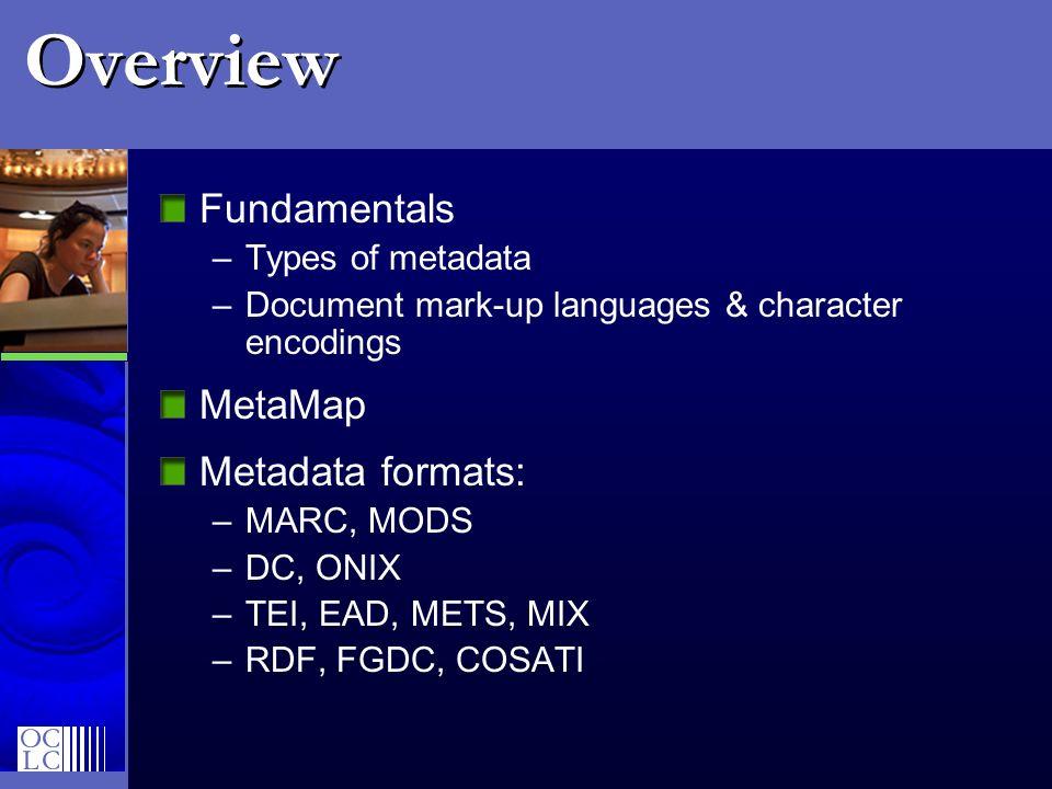 Overview Fundamentals MetaMap Metadata formats: Types of metadata