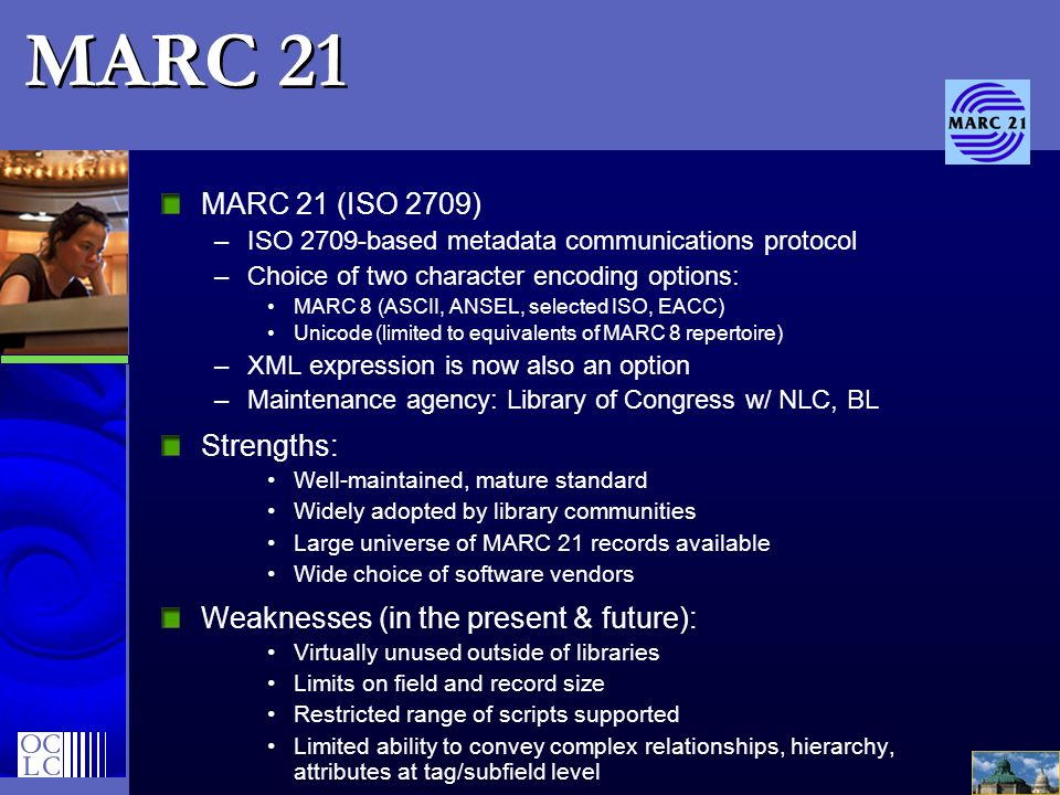MARC 21 MARC 21 (ISO 2709) Strengths: