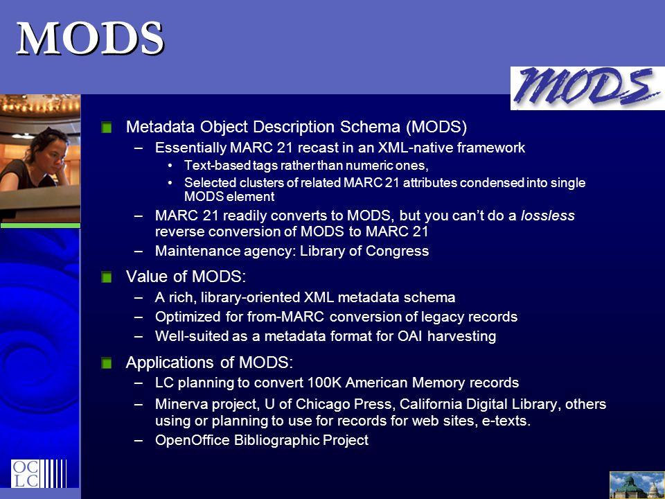 MODS Metadata Object Description Schema (MODS) Value of MODS: