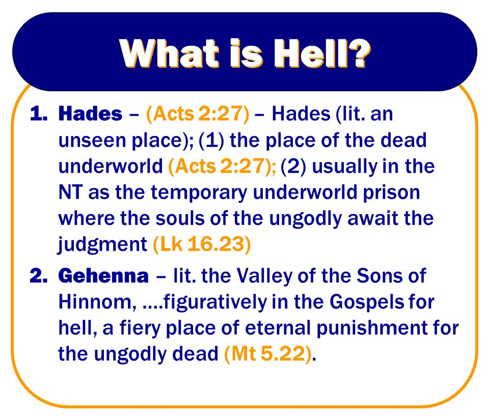place hades By the time of jesus, it was common for jews to believe that the righteous dead go to a place of comfort while the wicked go to hades (hades normally translates sheol in the lxx), a place of torment ( luke 16:22-23).