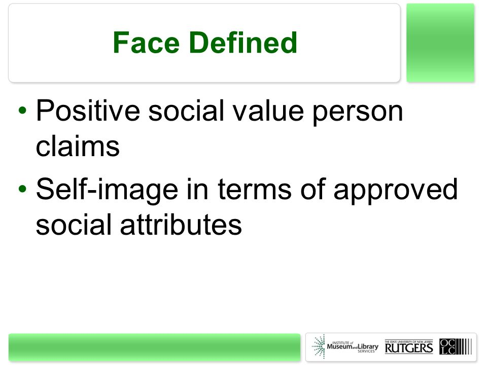 Face Defined Positive social value person claims Self-image in terms of approved social attributes