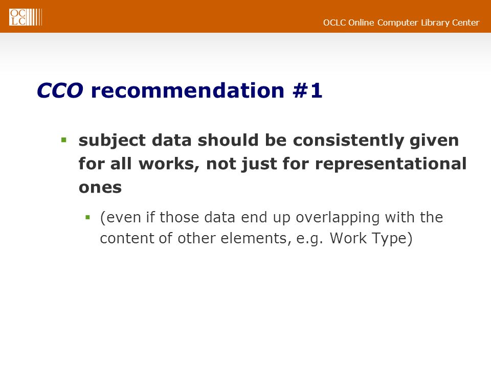 CCO recommendation #1 subject data should be consistently given for all works, not just for representational ones.