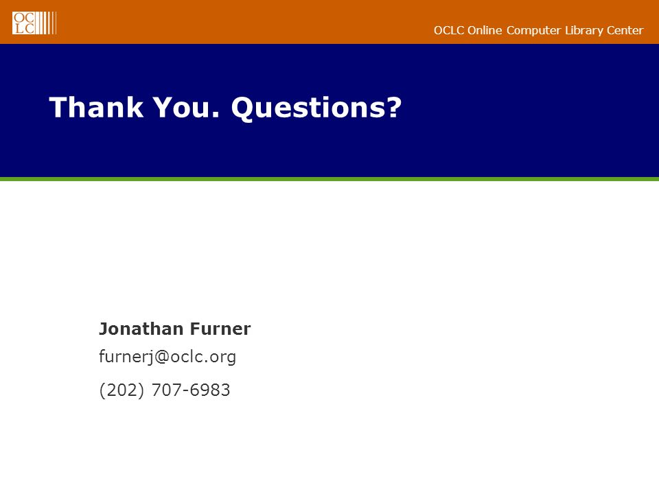 Thank You. Questions Jonathan Furner furnerj@oclc.org (202) 707-6983