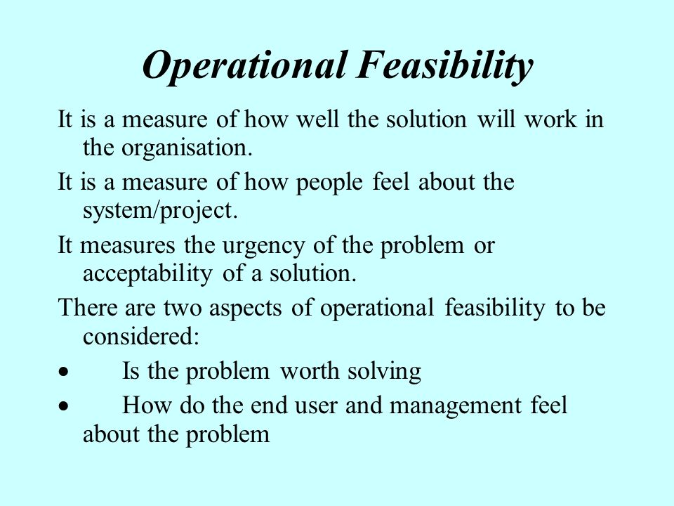 operational feasibility essay A feasibility report is the result of a detailed examination of a proposed idea, project or business to determine if it is likely to be successful it is used in business, banking, manufacturing, science and other areas.
