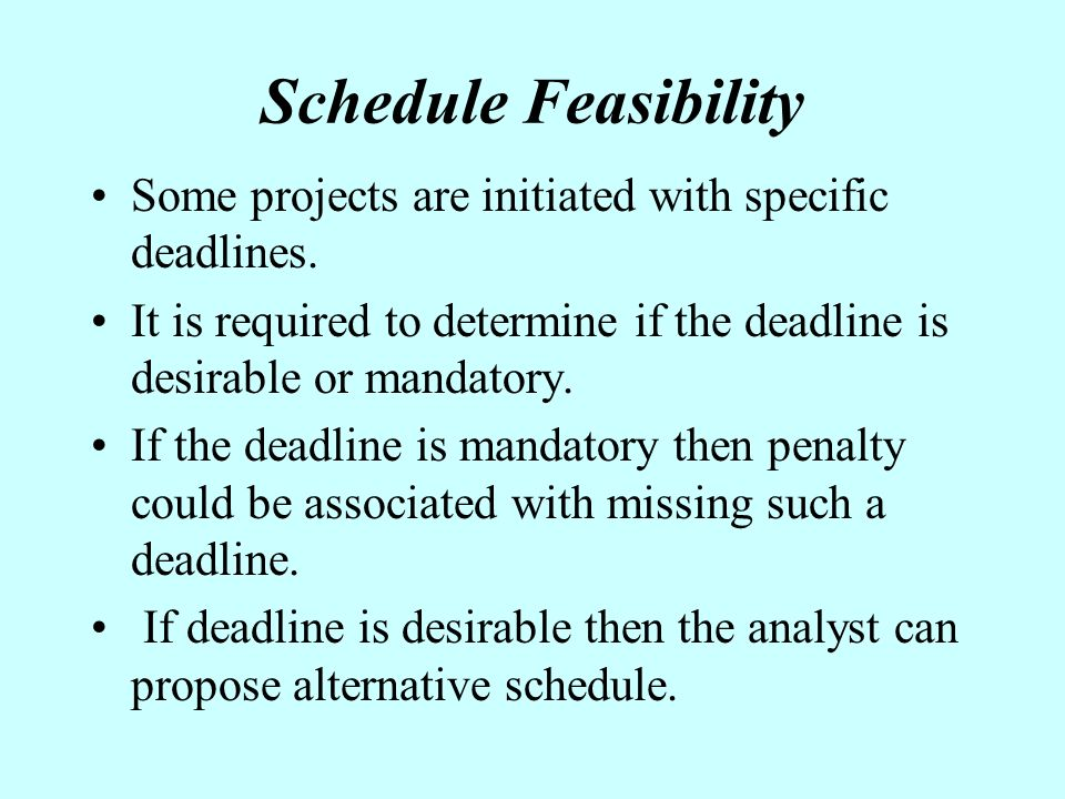 schedule feasibility Free essay: firstly, the feasibly in the system investigation is the economic  feasibly economic feasibility is frequently used as method for.