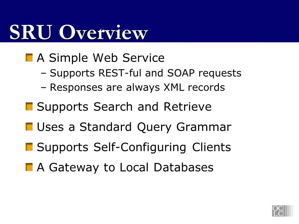SRU Overview A Simple Web Service Supports Search and Retrieve