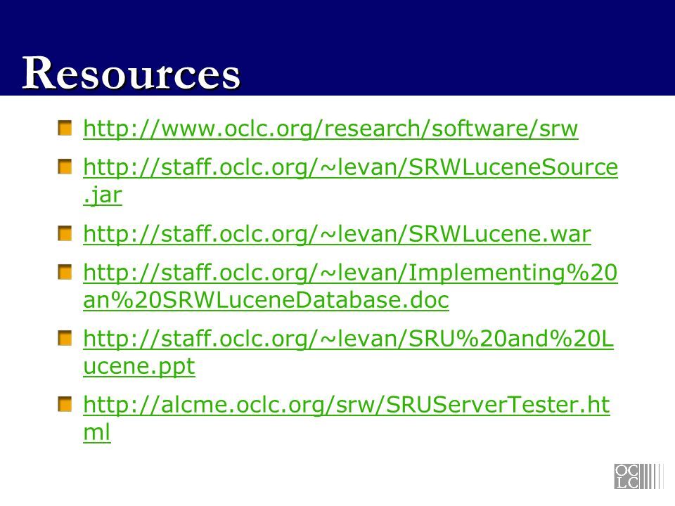 Resources http://www.oclc.org/research/software/srw