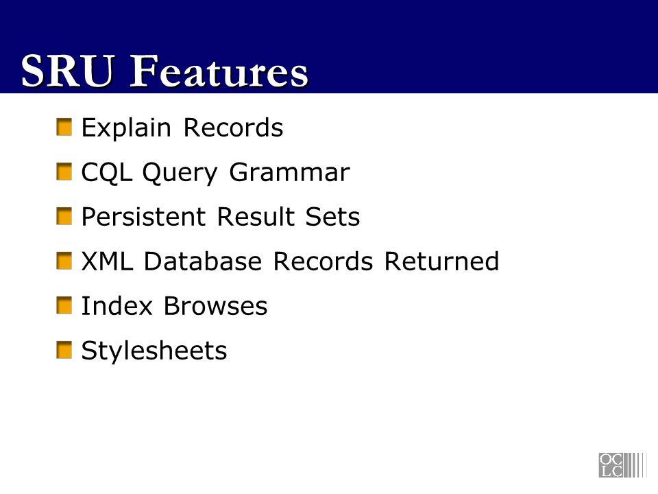 SRU Features Explain Records CQL Query Grammar Persistent Result Sets
