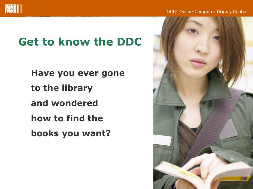 Get to know the DDC Have you ever gone to the library and wondered