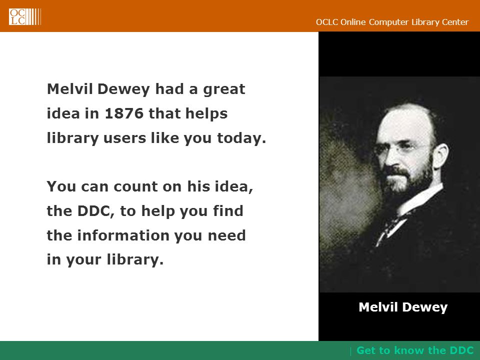 Melvil Dewey had a great idea in 1876 that helps