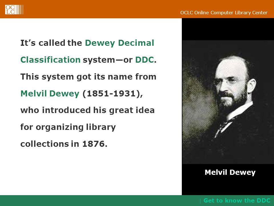 It's called the Dewey Decimal Classification system—or DDC