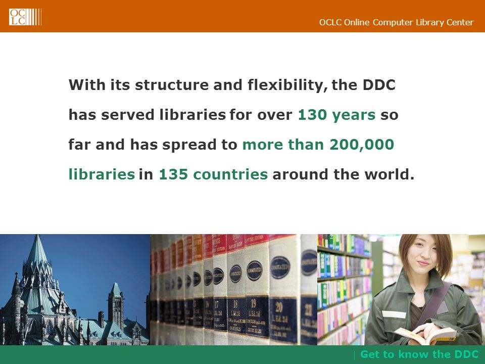 With its structure and flexibility, the DDC has served libraries for over 130 years so far and has spread to more than 200,000 libraries in 135 countries around the world.