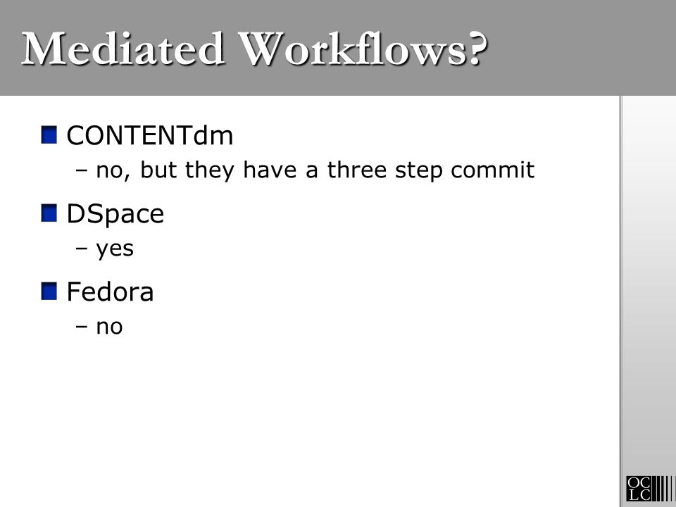 Mediated Workflows CONTENTdm DSpace Fedora