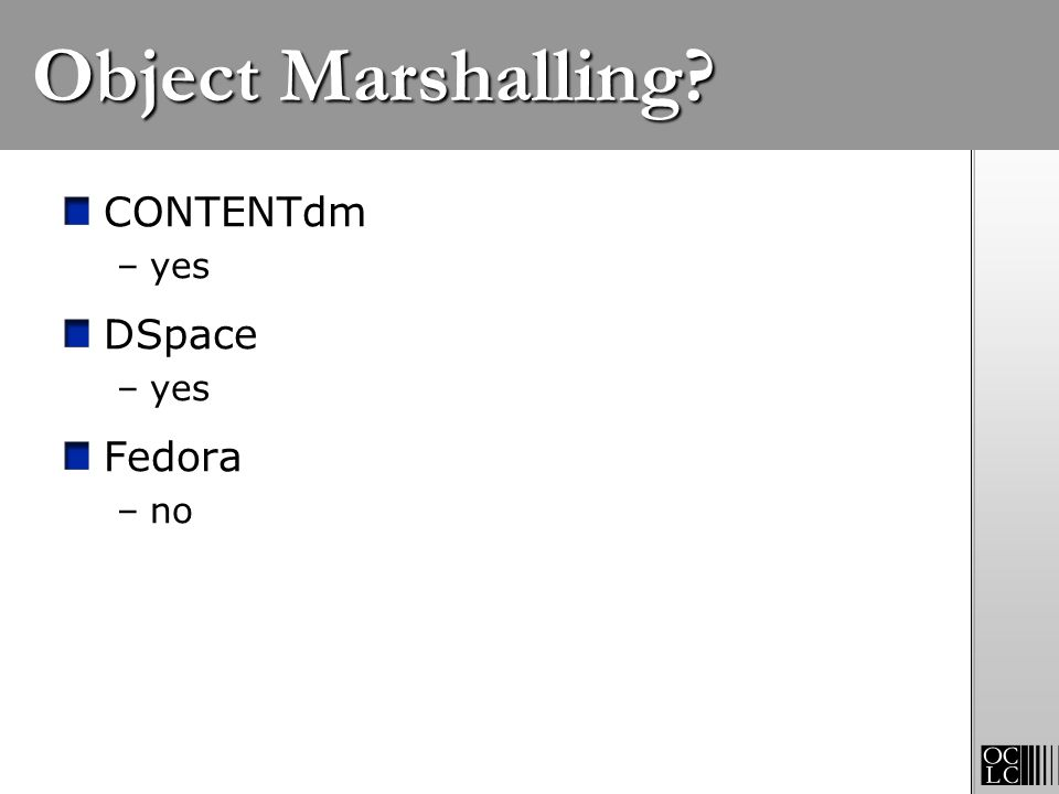 Object Marshalling CONTENTdm DSpace Fedora yes no