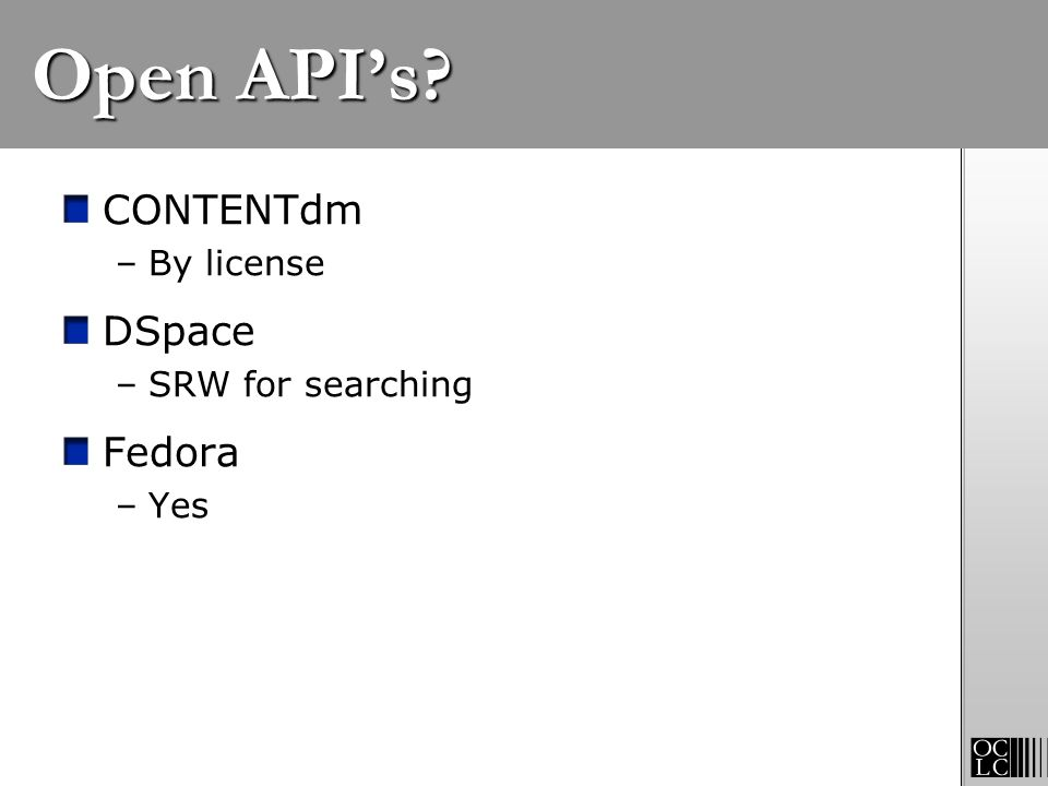 Open API's CONTENTdm DSpace Fedora By license SRW for searching Yes
