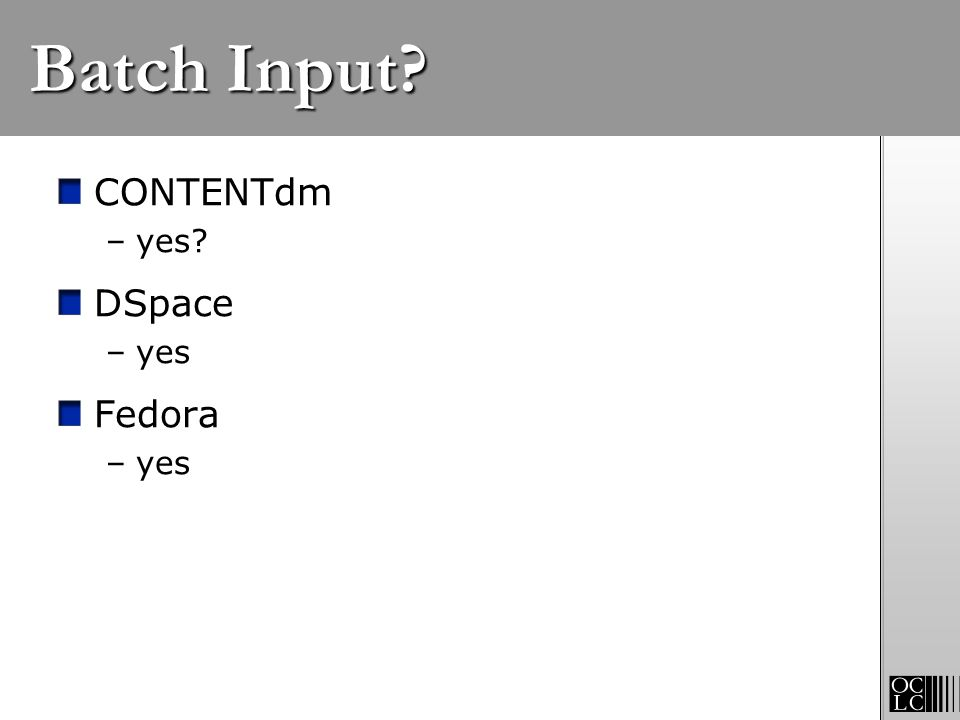 Batch Input CONTENTdm DSpace Fedora yes yes