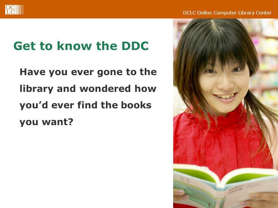 Get to know the DDC Have you ever gone to the library and wondered how you'd ever find the books you want