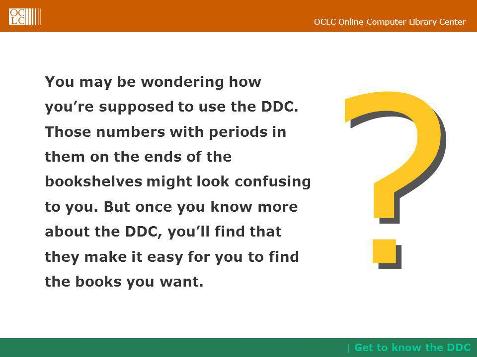 You may be wondering how you're supposed to use the DDC.