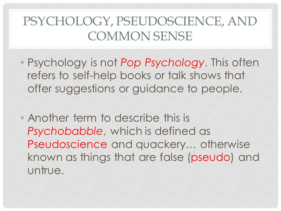 common sense psychology This paper explores the relationship between common-sense psychology (csp) and scientific psychology (sp) — which we could call the mind-mind problem csp has come under much attack.