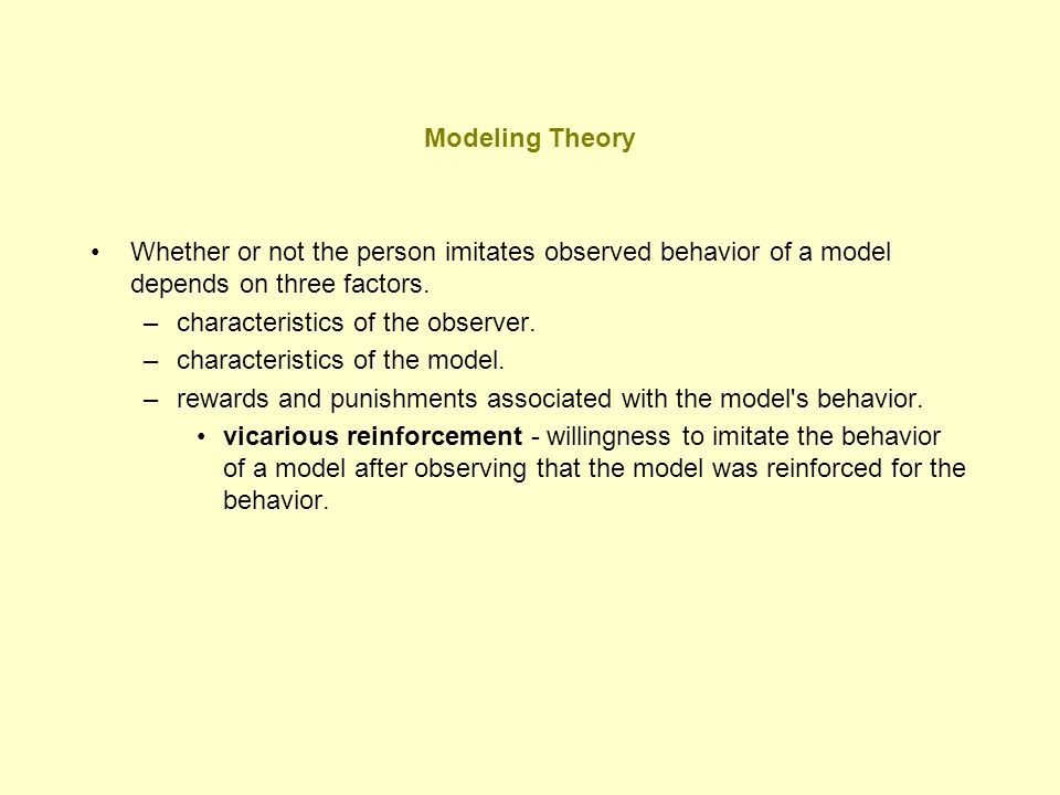 Modeling Theory Whether or not the person imitates observed behavior of a model depends on three factors.