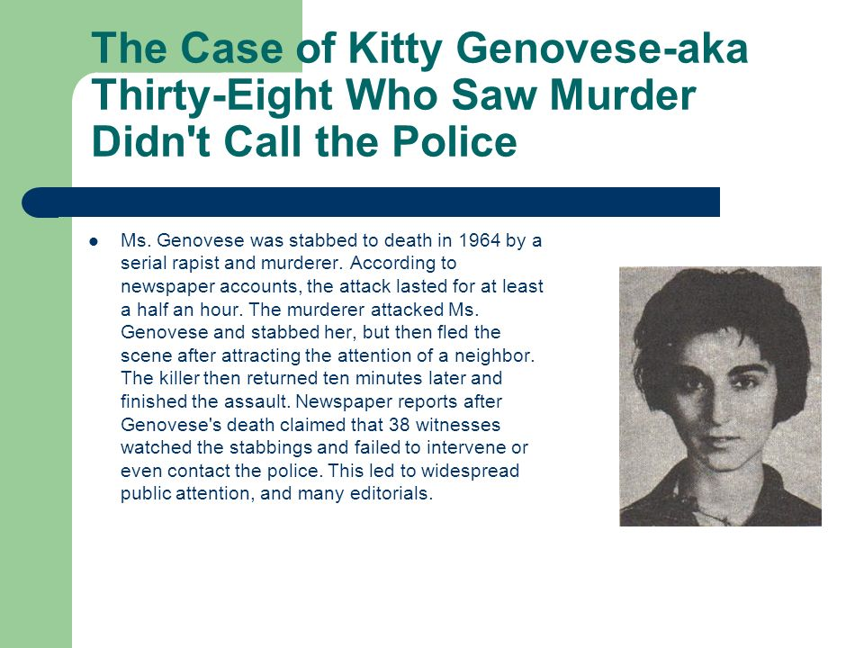 thirty eight who saw murder didn t call the police 38 who saw murder didn't call the police written by martin gansberg was a news story about the murder catherine (kitty) genovese, in which thirty-eight.