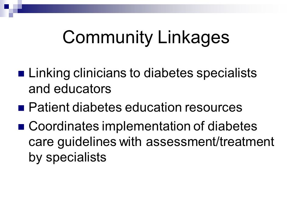Community Linkages Linking clinicians to diabetes specialists and educators. Patient diabetes education resources.