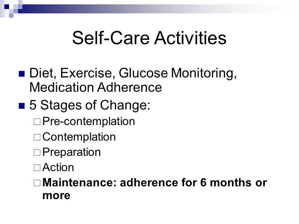 Self-Care ActivitiesDiet, Exercise, Glucose Monitoring, Medication Adherence. 5 Stages of Change: Pre-contemplation.
