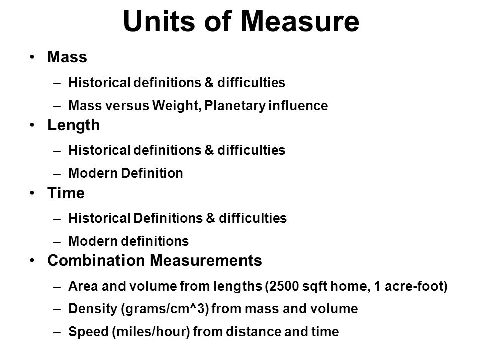 measurements of length mass and time Less precise measurements: (mass, length, time), even though the traditional definition of the ampere refers to some of these other units.