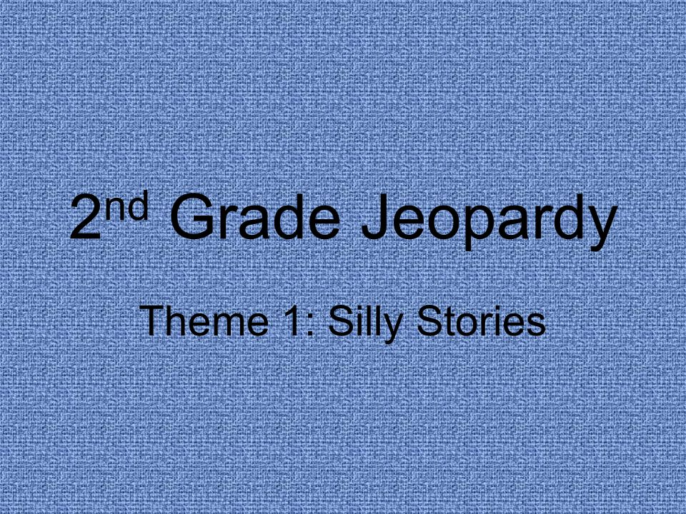 2nd Grade Jeopardy Theme 1 Silly Stories