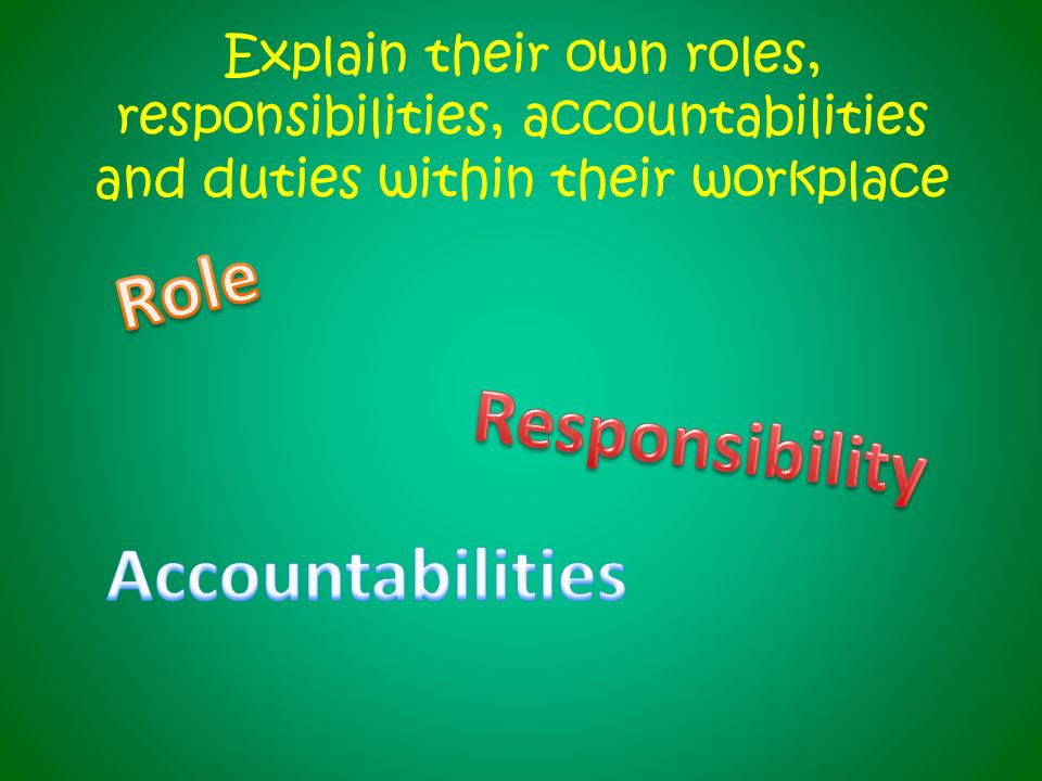describe the duties and responsibilities of own work role Michael james diploma 3 assignment 302 question dip 11 - describe the duties and responsibilities of own work role my role includes, but is not limited to overseeing the different aspects of each service users day-to-day needs which involves prompting service users in personal hygiene to money.