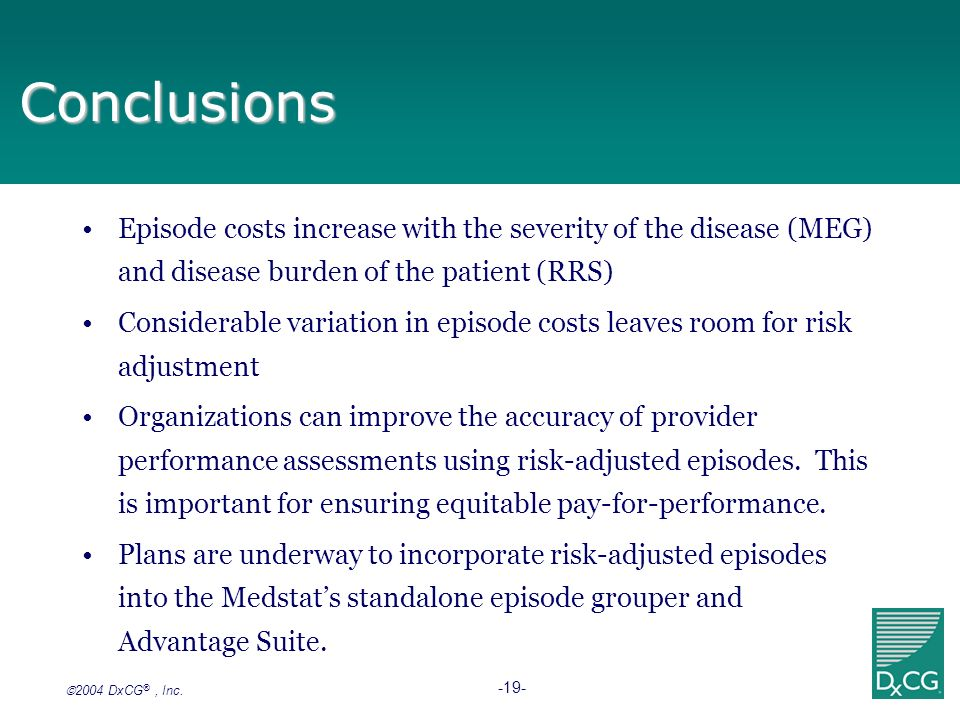 Conclusions Episode costs increase with the severity of the disease (MEG) and disease burden of the patient (RRS)