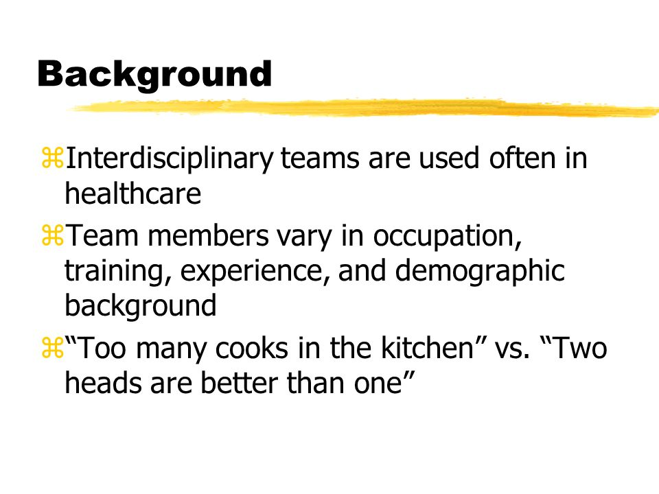 Background Interdisciplinary teams are used often in healthcare