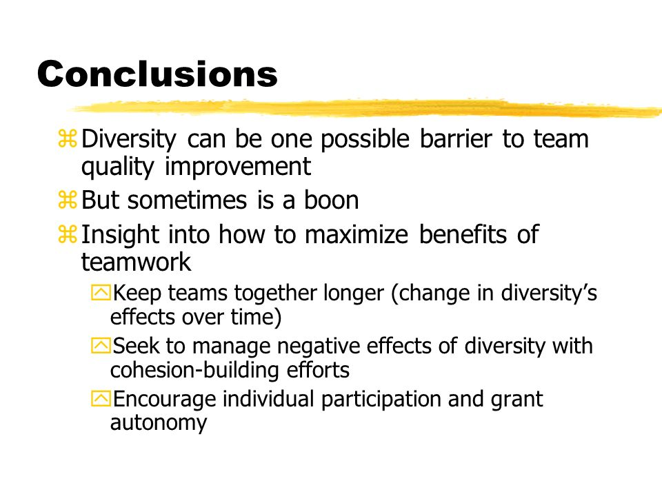 Conclusions Diversity can be one possible barrier to team quality improvement. But sometimes is a boon.