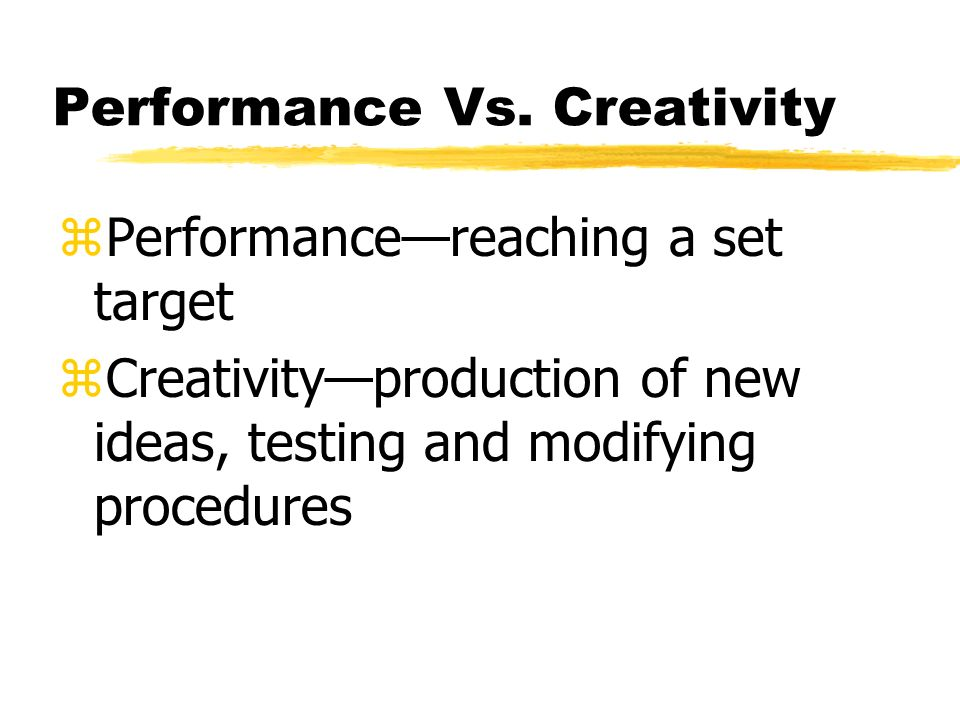 Performance Vs. Creativity