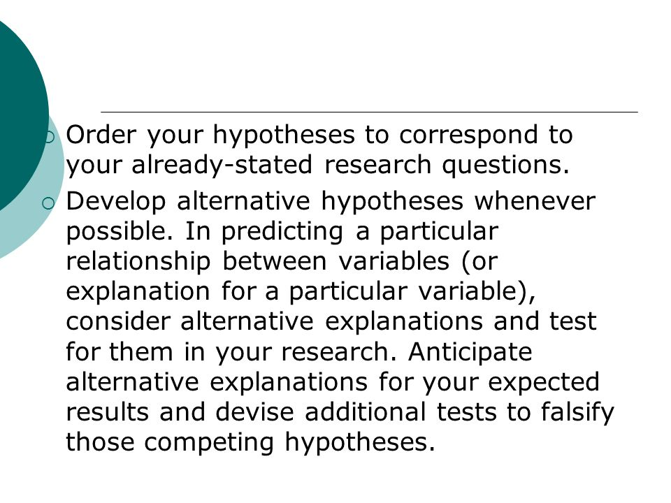 Order your hypotheses to correspond to your already-stated research questions.