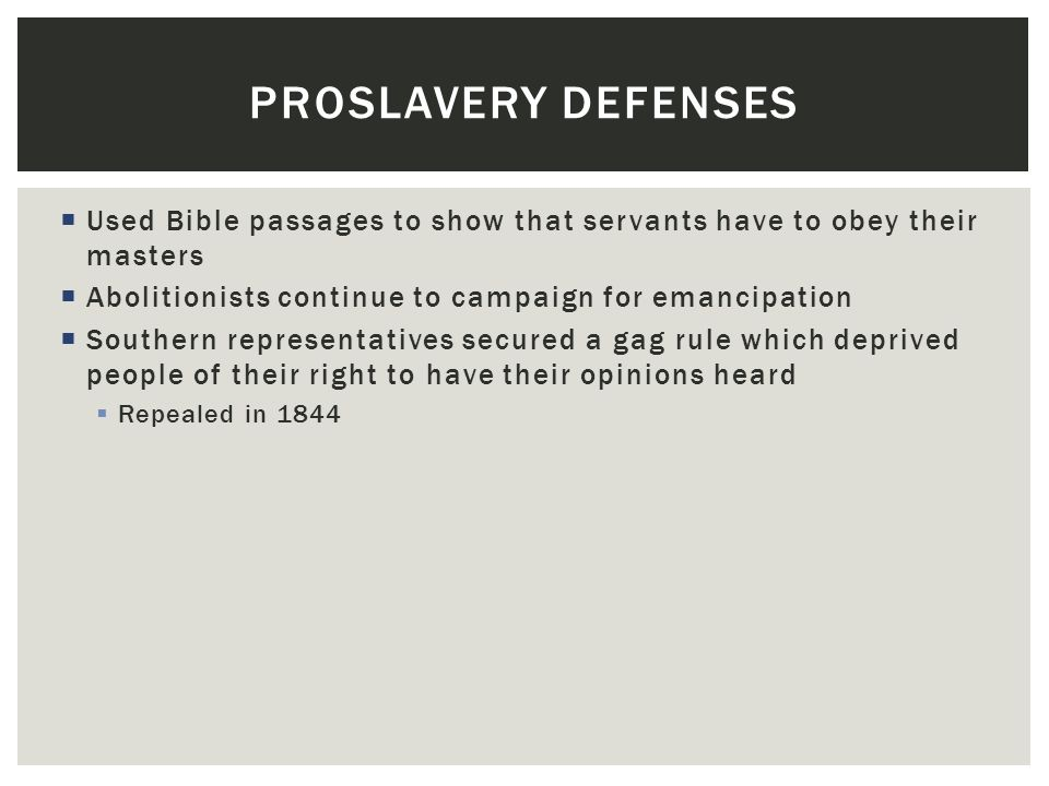Proslavery Defenses Used Bible passages to show that servants have to obey their masters. Abolitionists continue to campaign for emancipation.