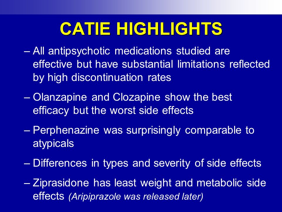 CATIE HIGHLIGHTS All antipsychotic medications studied are effective but have substantial limitations reflected by high discontinuation rates.