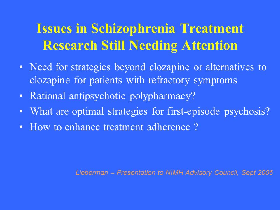 Issues in Schizophrenia Treatment Research Still Needing Attention